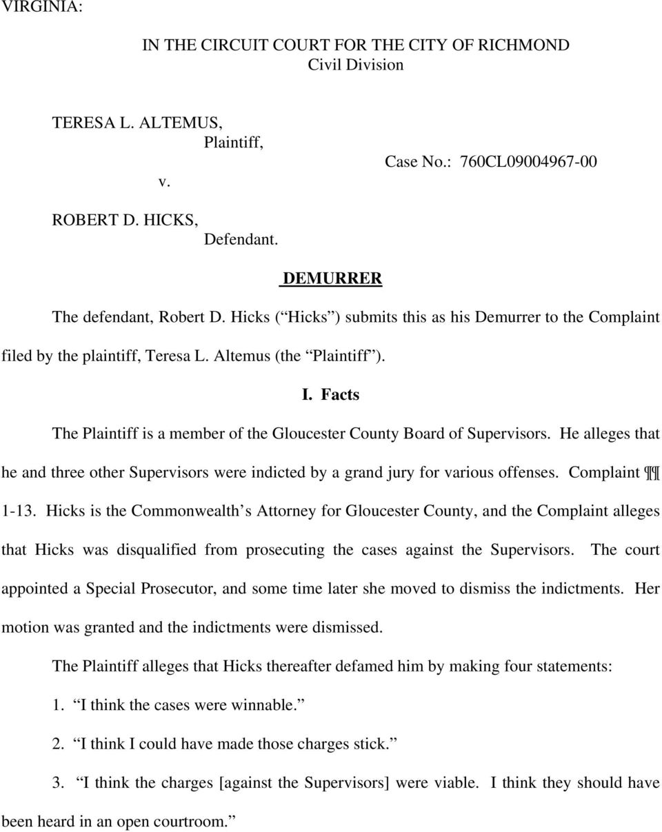 Facts The Plaintiff is a member of the Gloucester County Board of Supervisors. He alleges that he and three other Supervisors were indicted by a grand jury for various offenses. Complaint 1-13.
