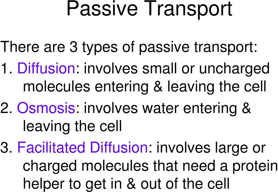 2. Osmosis: involves water entering & leaving the cell 3.