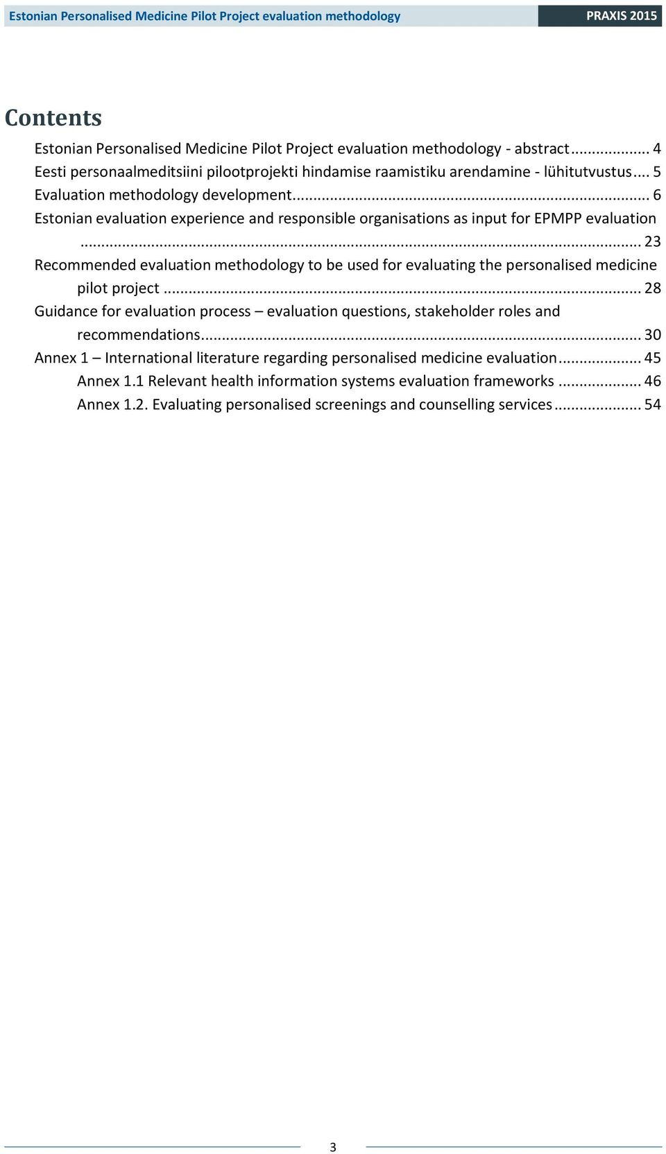 .. 23 Recommended evaluation methodology to be used for evaluating the personalised medicine pilot project.