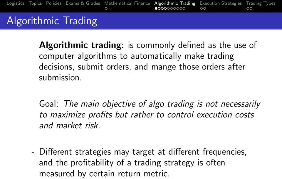 Goal: The main objective of algo trading is not necessarily to maximize profits but rather to control execution costs