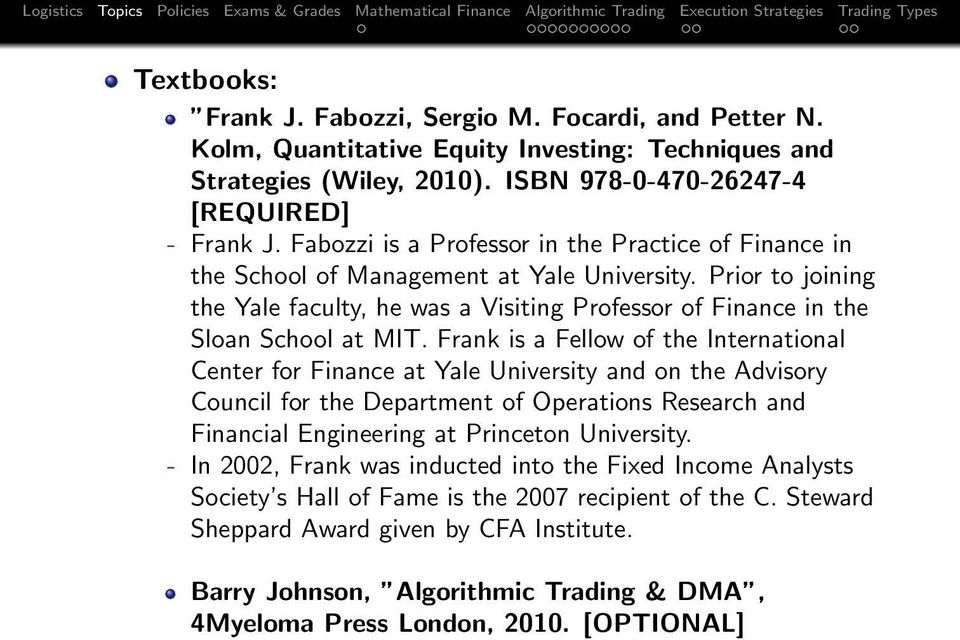 Frank is a Fellow of the International Center for Finance at Yale University and on the Advisory Council for the Department of Operations Research and Financial Engineering at Princeton University.