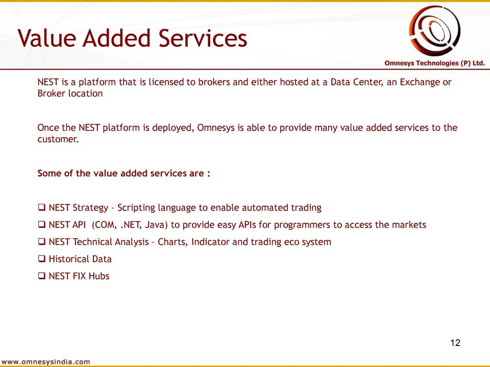 Some of the value added services are : NEST Strategy Scripting language to enable automated trading NEST API (COM,.