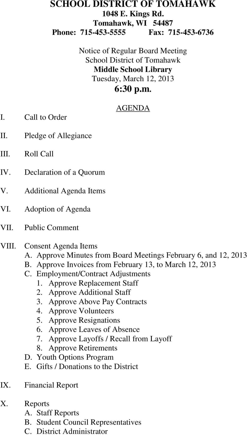 III. IV. Pledge of Allegiance Roll Call Declaration of a Quorum V. Additional Agenda Items VI. VII. VIII. IX. Adoption of Agenda Public Comment Consent Agenda Items A.