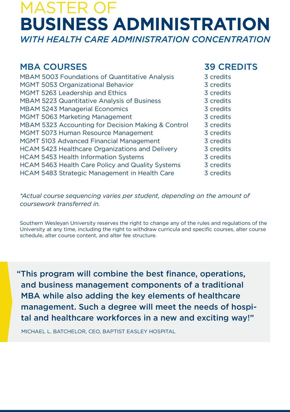 MGMT 5103 Advanced Financial Management HCAM 5423 Healthcare Organizations and Delivery HCAM 5453 Health Information Systems HCAM 5463 Health Care Policy and Quality Systems HCAM 5483 Strategic