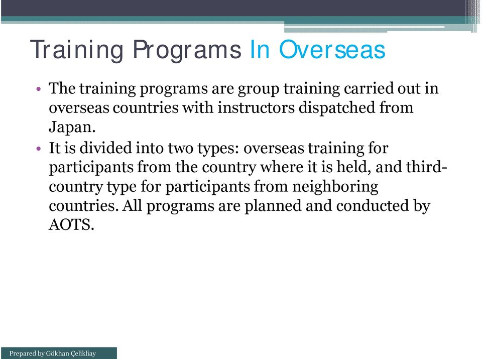 It is divided into two types: overseas training for participants from the country where