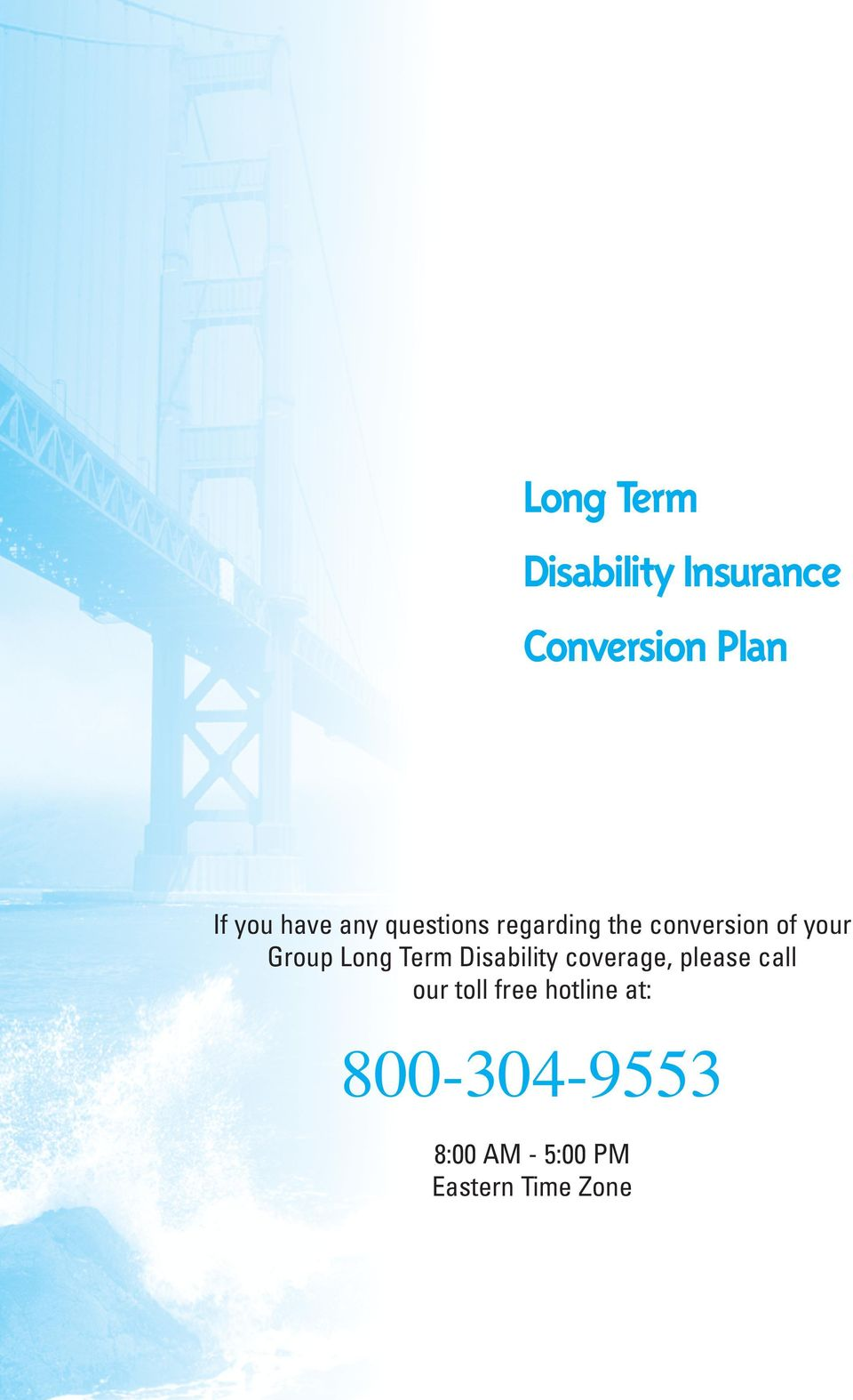 Long Term Disability coverage, please call our toll free