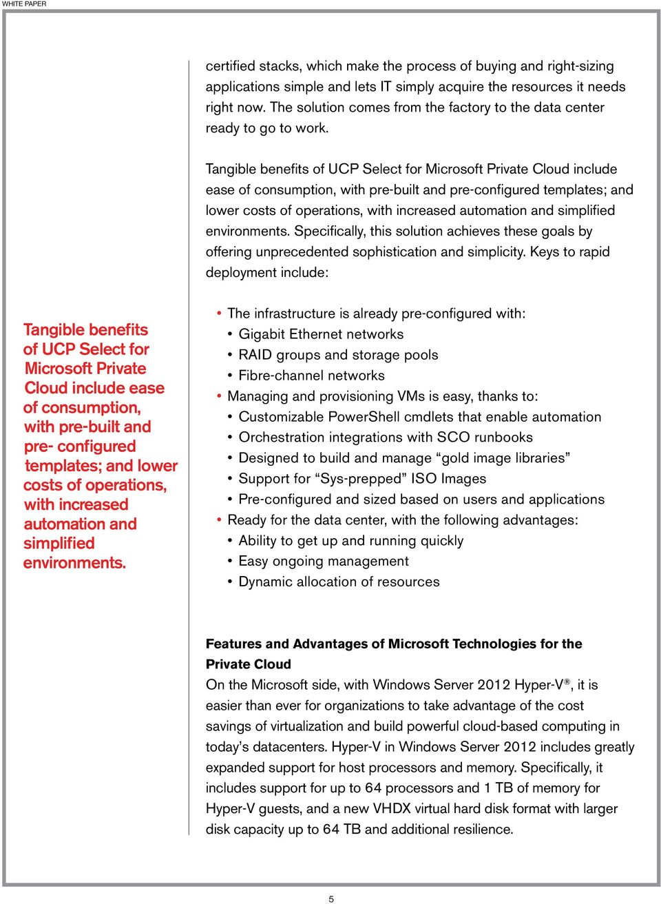 Tangible benefits of UCP Select for Microsoft Private Cloud include ease of consumption, with pre-built and pre-configured templates; and lower costs of operations, with increased automation and