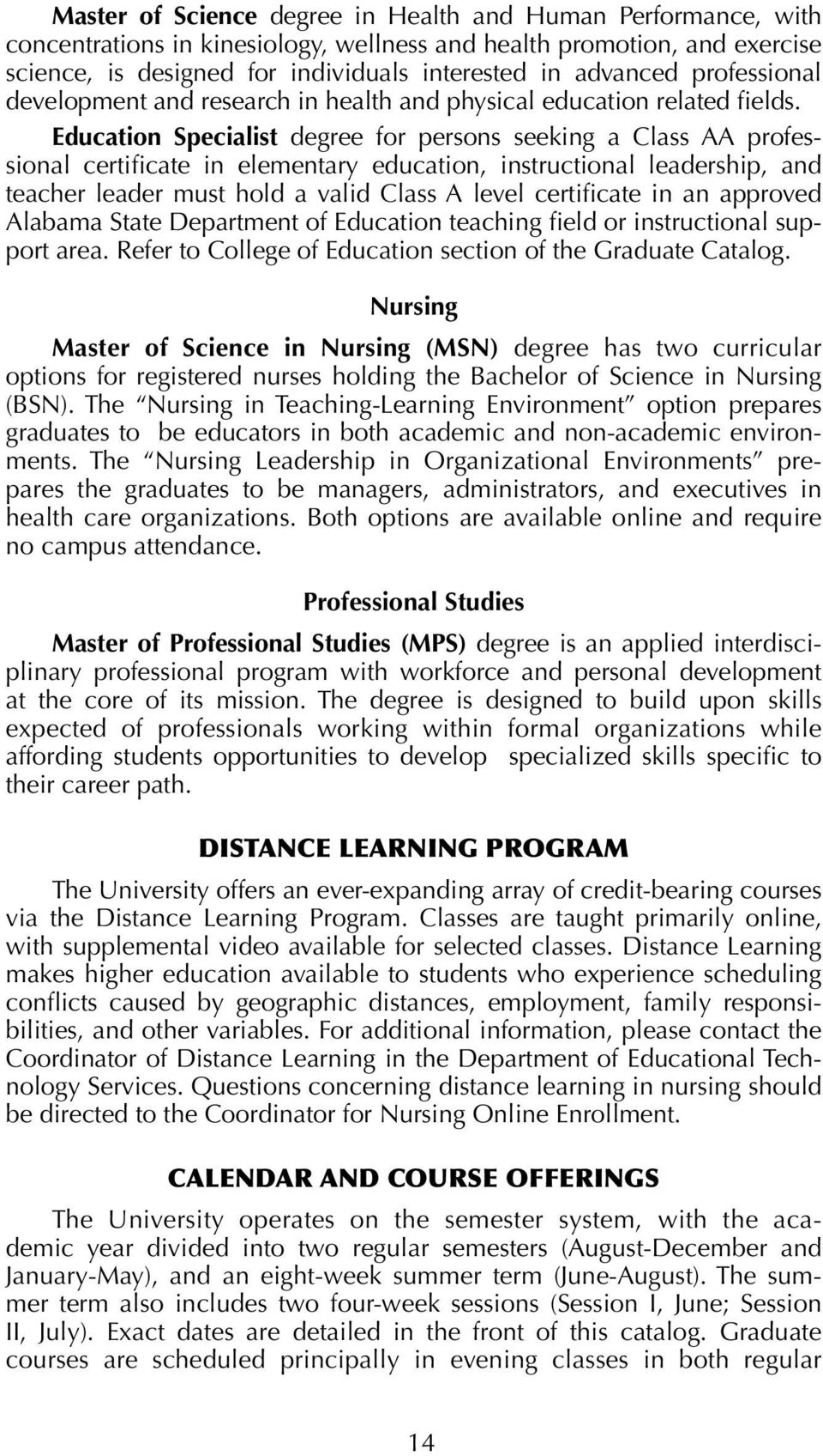 Education Specialist degree for persons seeking a Class AA professional certificate in elementary education, instructional leadership, and teacher leader must hold a valid Class A level certificate