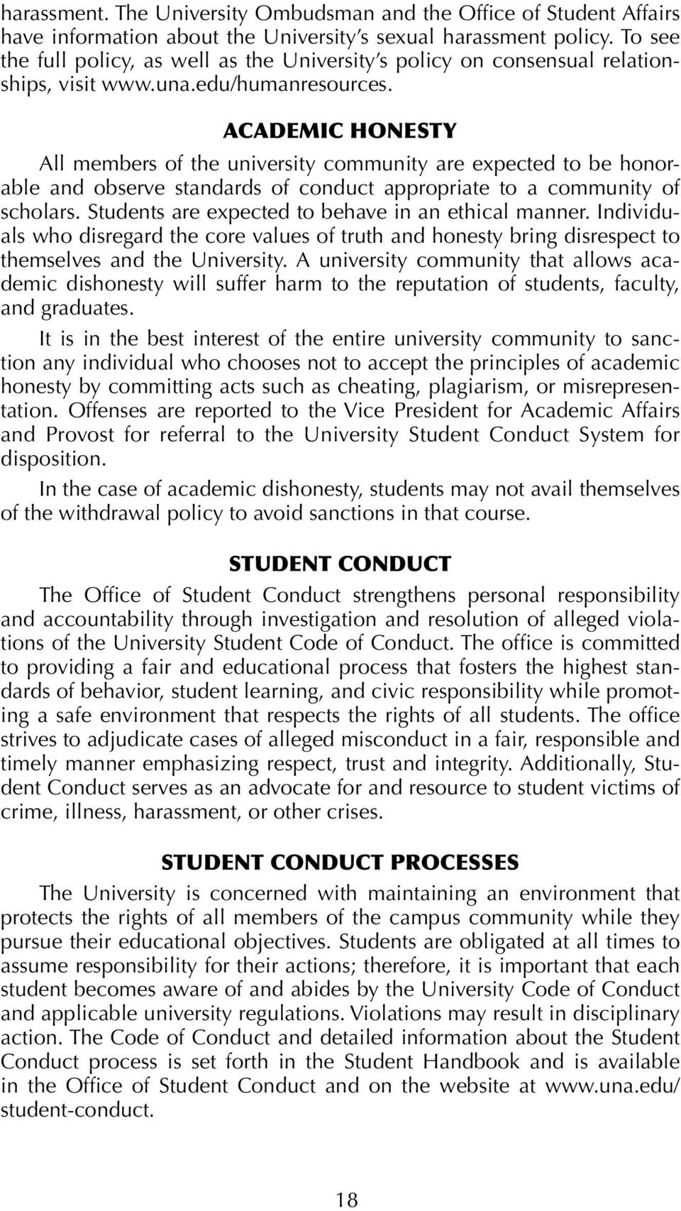 ACADEMIC HONESTY All members of the university community are expected to be honorable and observe standards of conduct appropriate to a community of scholars.