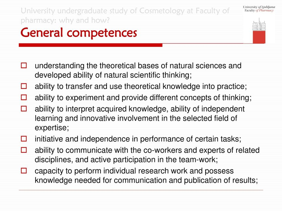 innovative involvement in the selected field of expertise; initiative and independence in performance of certain tasks; ability to communicate with the co-workers and experts