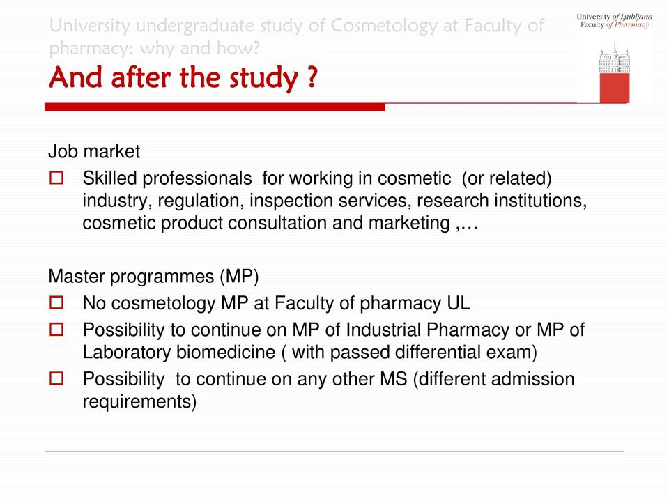 research institutions, cosmetic product consultation and marketing, Master programmes (MP) No cosmetology MP at