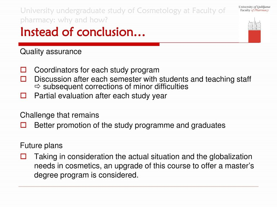 Challenge that remains Better promotion of the study programme and graduates Future plans Taking in consideration the