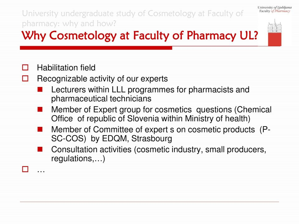 pharmaceutical technicians Member of Expert group for cosmetics questions (Chemical Office of republic of