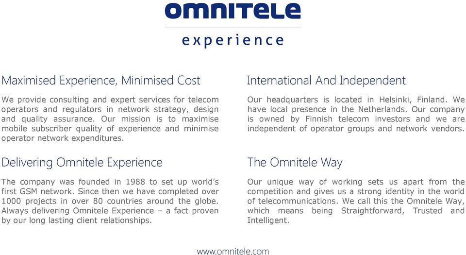 Delivering Omnitele Experience The company was founded in 1988 to set up world s first GSM network. Since then we have completed over 1000 projects in over 80 countries around the globe.