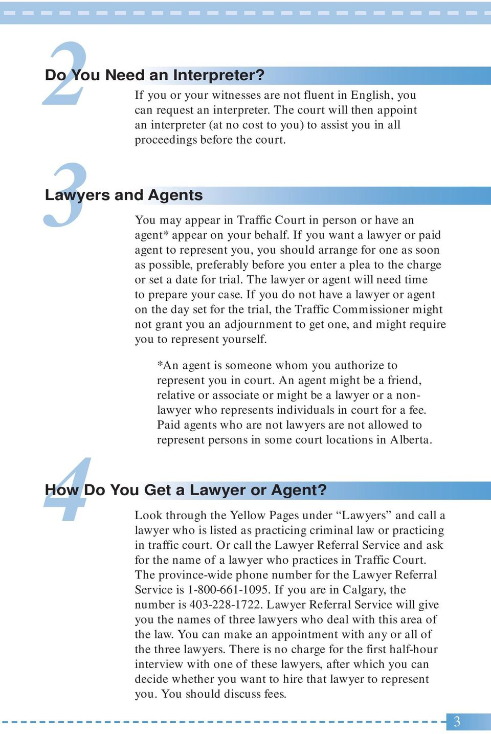 3Lawyers and Agents You may appear in Traffic Court in person or have an agent* appear on your behalf.