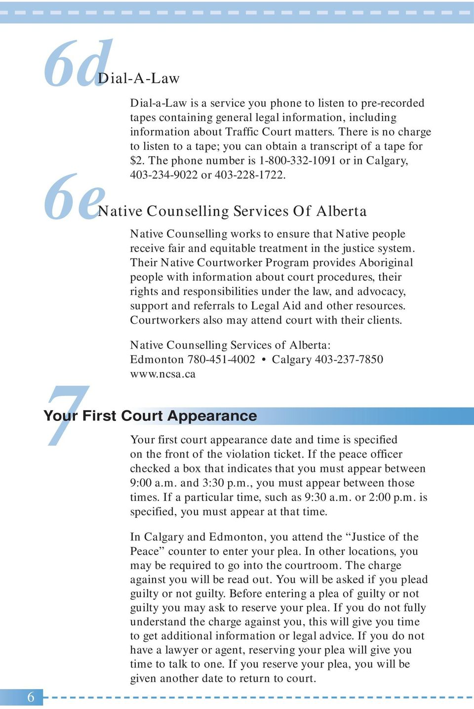 6e Native Counselling Services Of Alberta Native Counselling works to ensure that Native people receive fair and equitable treatment in the justice system.
