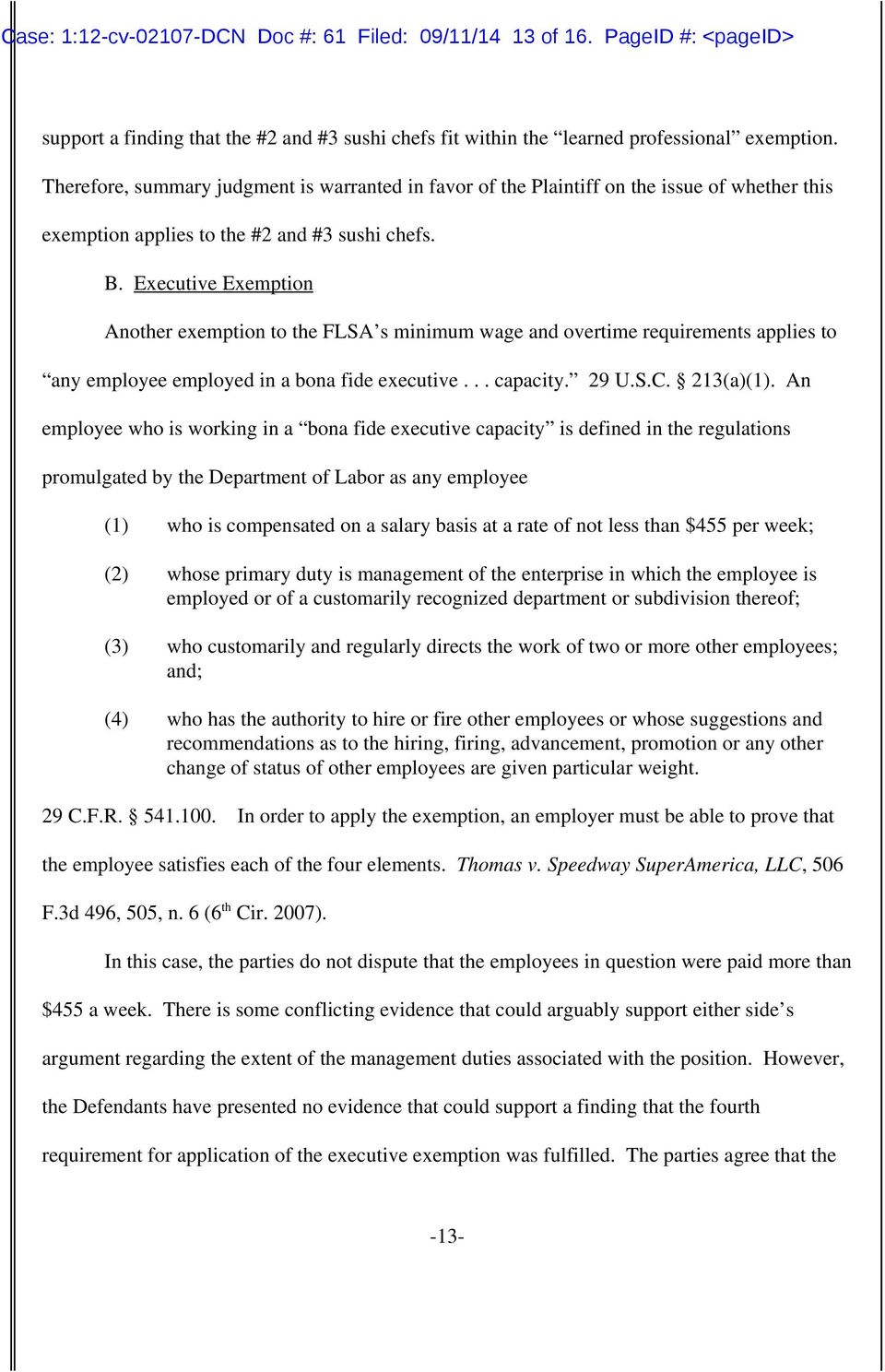 Executive Exemption Another exemption to the FLSA s minimum wage and overtime requirements applies to any employee employed in a bona fide executive... capacity. 29 U.S.C. 213(a)(1).