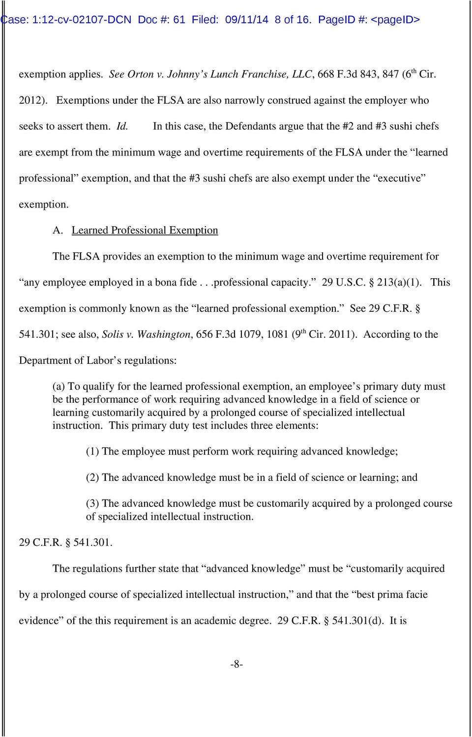 In this case, the Defendants argue that the #2 and #3 sushi chefs are exempt from the minimum wage and overtime requirements of the FLSA under the learned professional exemption, and that the #3