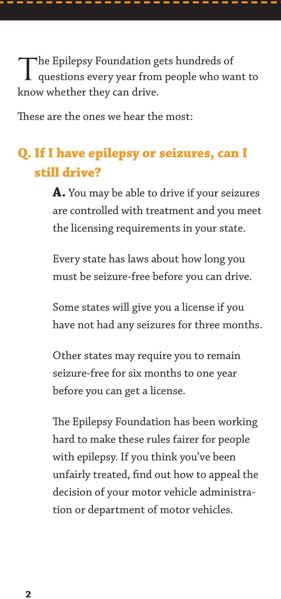 Every state has laws about how long you must be seizure-free before you can drive. Some states will give you a license if you have not had any seizures for three months.