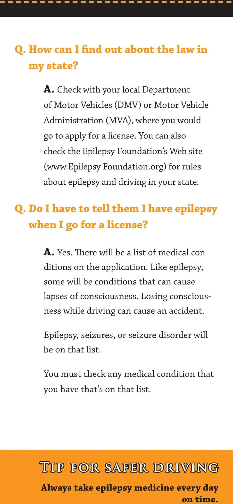 Do I have to tell them I have epilepsy when I go for a license? A. Yes. There will be a list of medical conditions on the application.