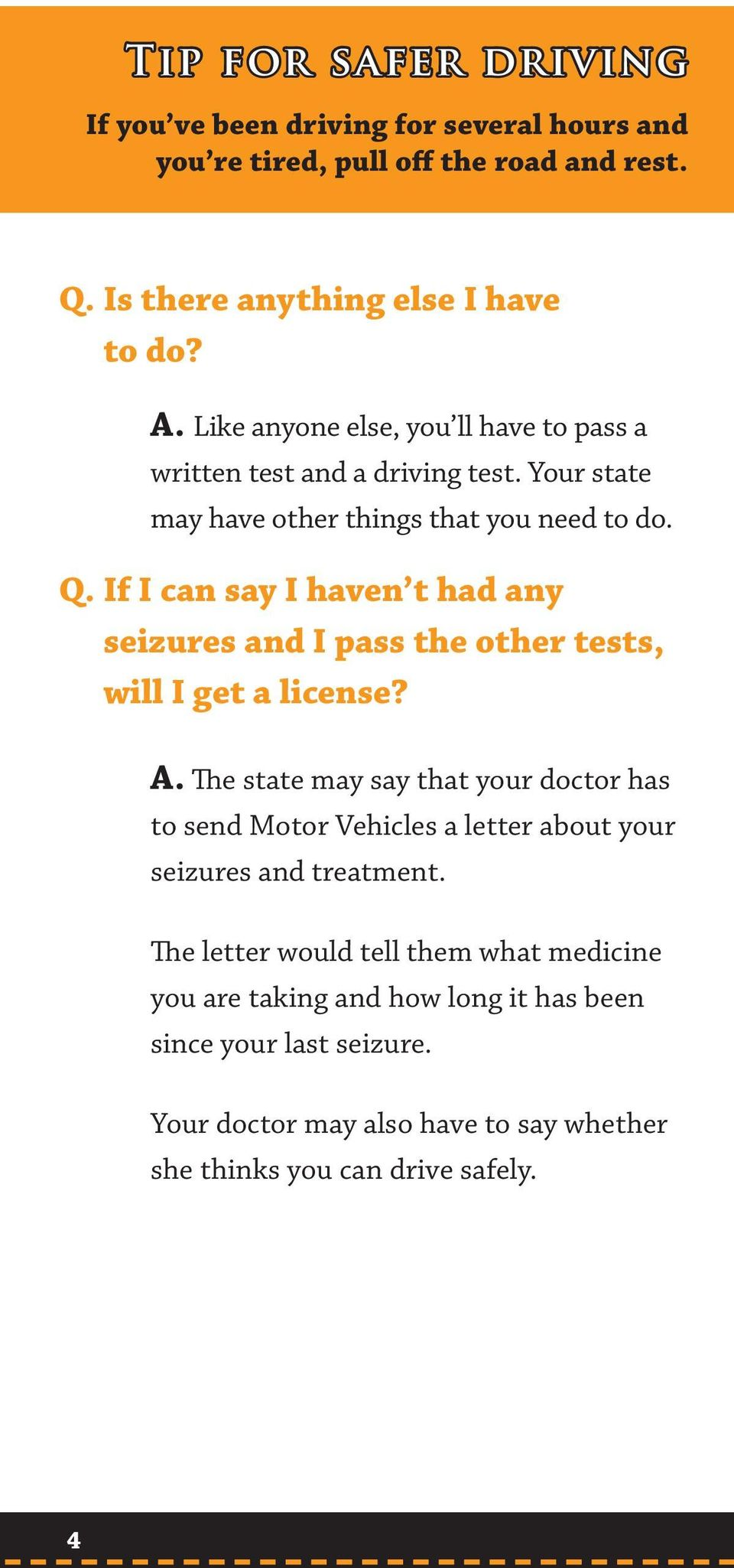 If I can say I haven t had any seizures and I pass the other tests, will I get a license? A.