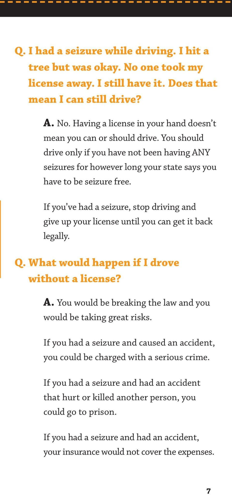 If you ve had a seizure, stop driving and give up your license until you can get it back legally. Q. What would happen if I drove without a license? A.