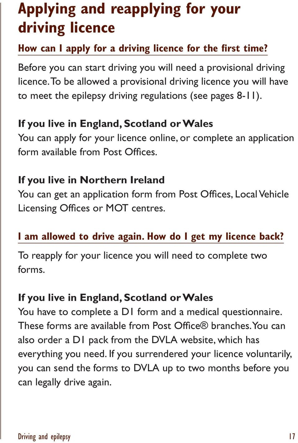 If you live in England, Scotland or Wales You can apply for your licence online, or complete an application form available from Post Offices.
