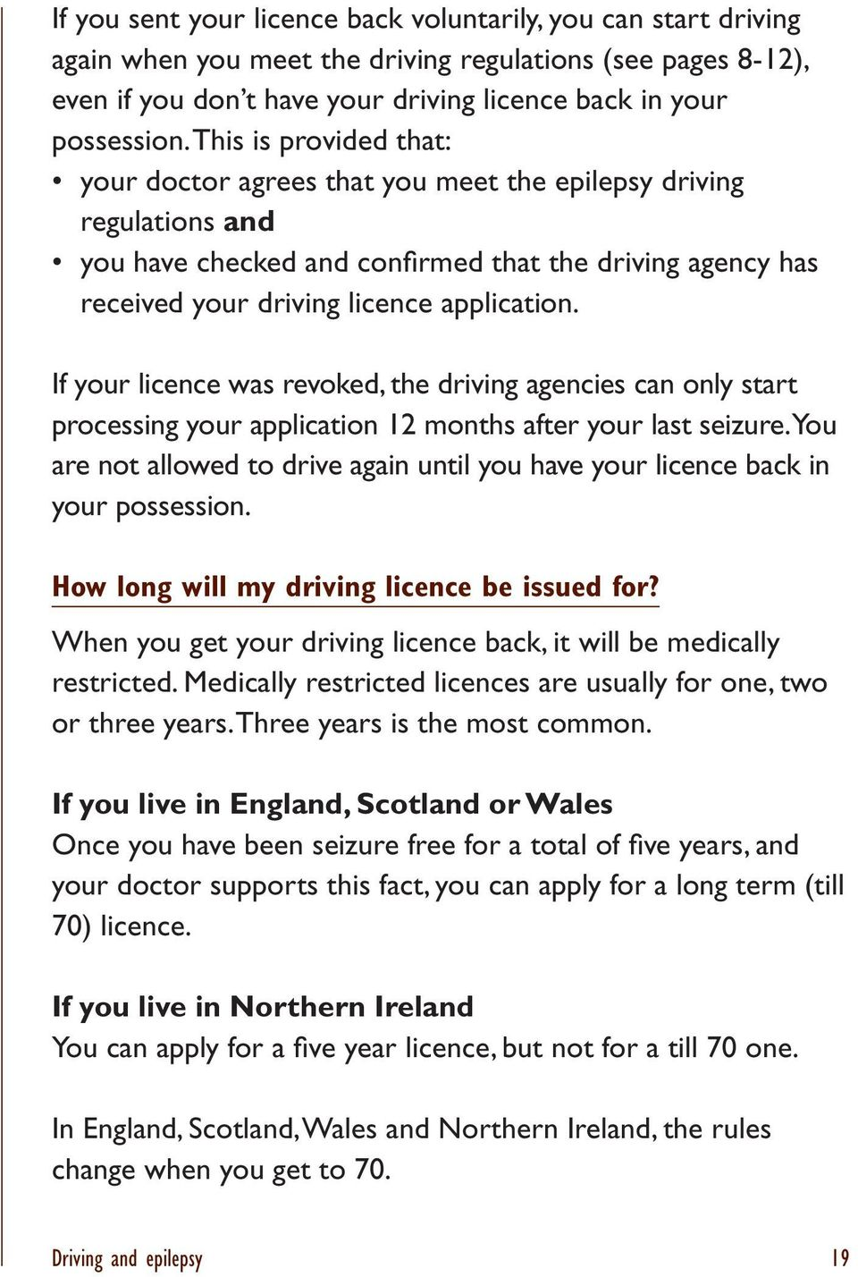 If your licence was revoked, the driving agencies can only start processing your application 12 months after your last seizure.