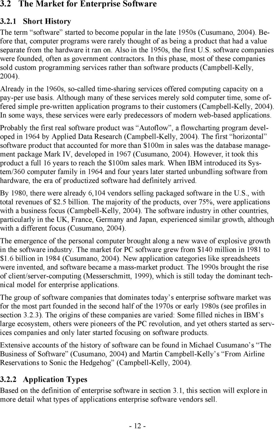 software companies were founded, often as government contractors. In this phase, most of these companies sold custom programming s rather than software products (Campbell-Kelly, 2004).