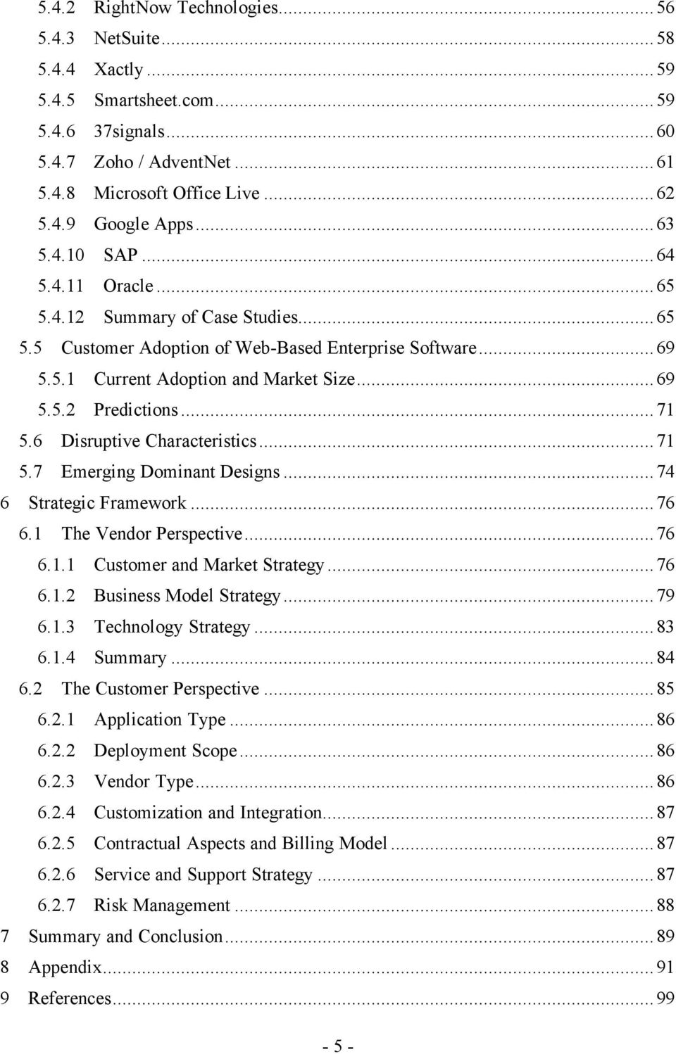 .. 71 5.6 Disruptive Characteristics... 71 5.7 Emerging Dominant Designs... 74 6 Strategic Framework... 76 6.1 The Vendor Perspective... 76 6.1.1 Customer and Market Strategy... 76 6.1.2 Business Model Strategy.