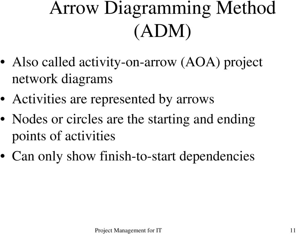 are represented by arrows Nodes or circles are the starting
