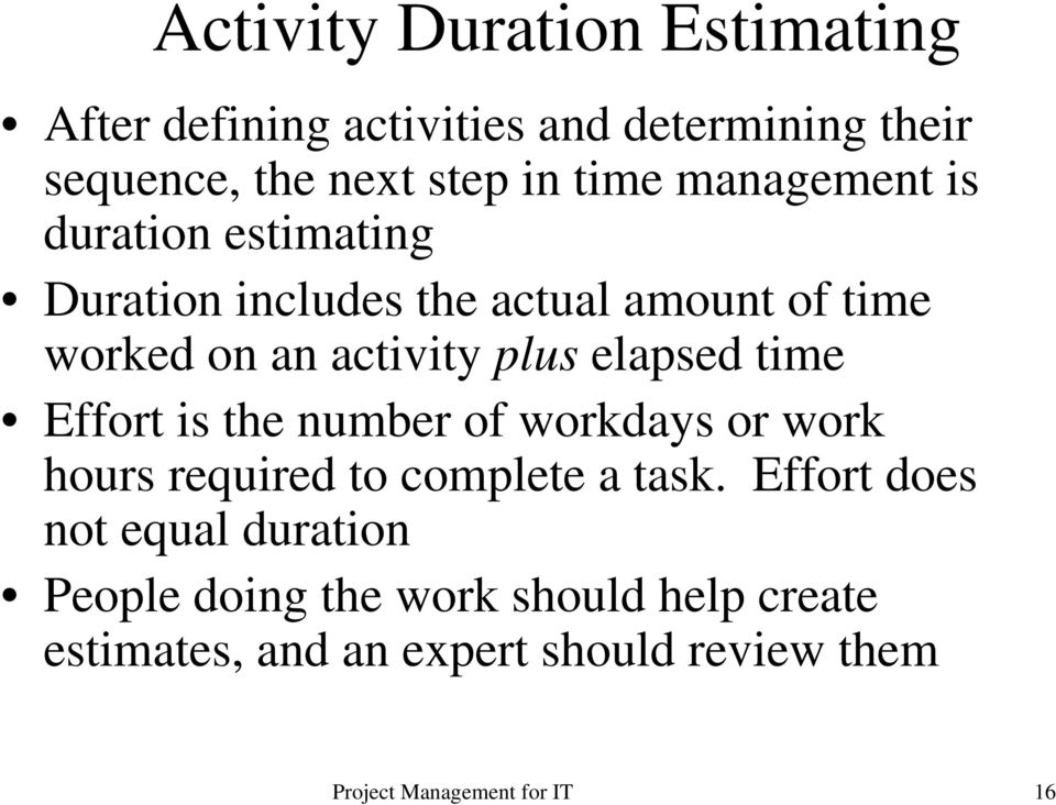 plus elapsed time Effort is the number of workdays or work hours required to complete a task.