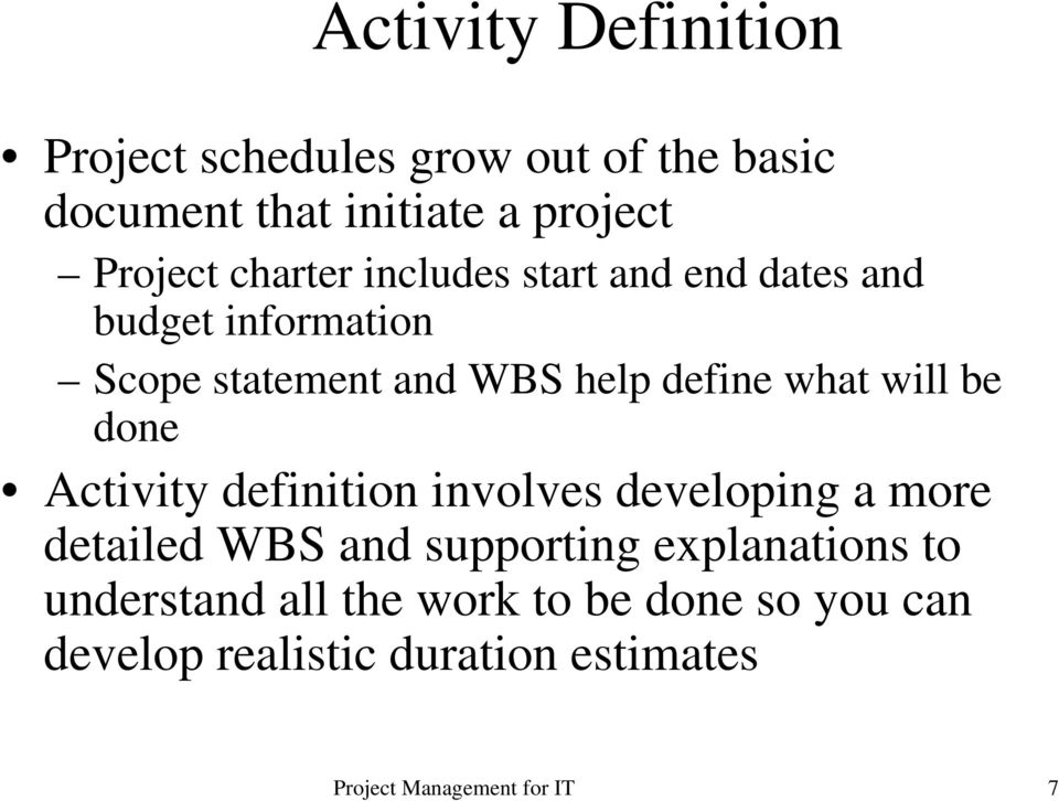 define what will be done Activity definition involves developing a more detailed WBS and