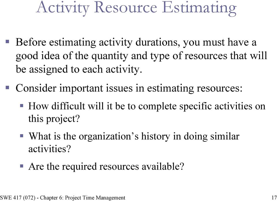 Consider important issues in estimating resources: How difficult will it be to complete specific