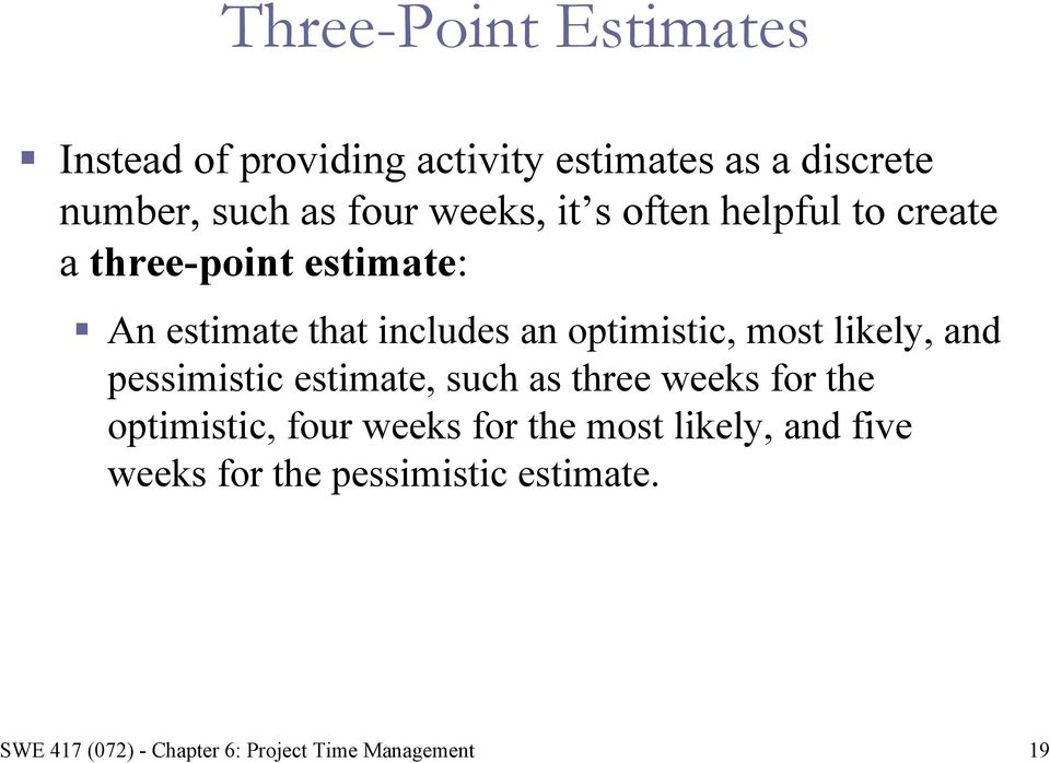 includes an optimistic, most likely, and pessimistic estimate, such as three weeks for