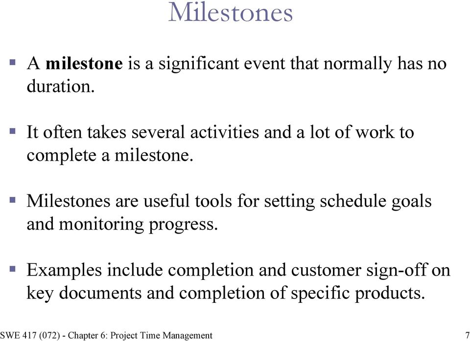 Milestones are useful tools for setting schedule goals and monitoring progress.