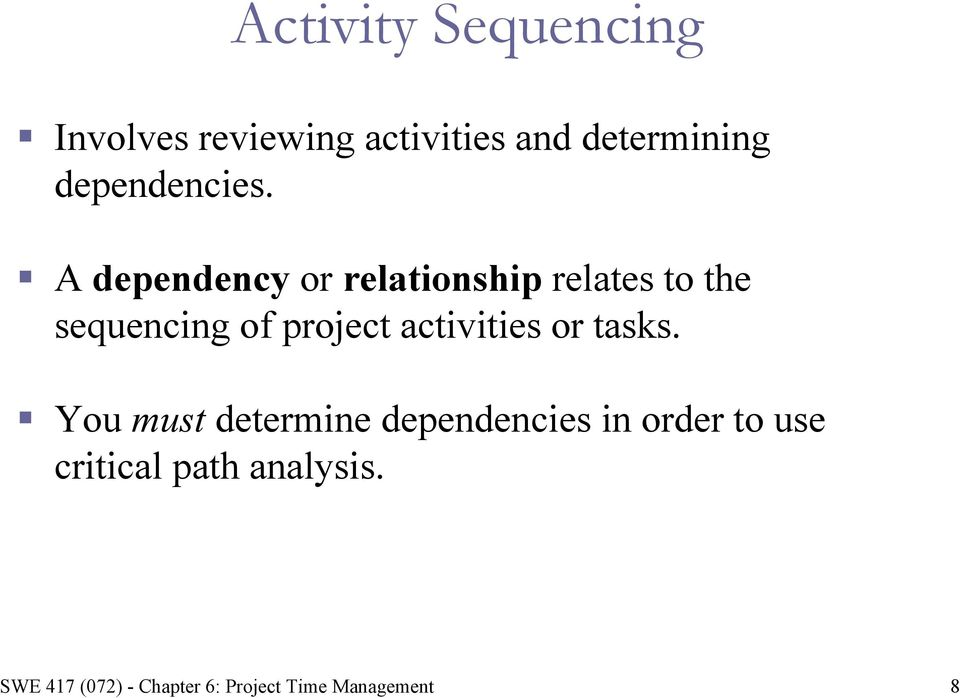 A dependency or relationship relates to the sequencing of