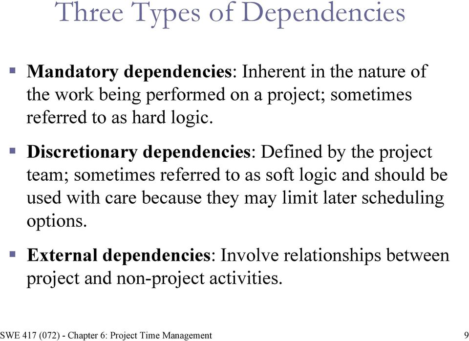 Discretionary dependencies: Defined by the project team; sometimes referred to as soft logic and should