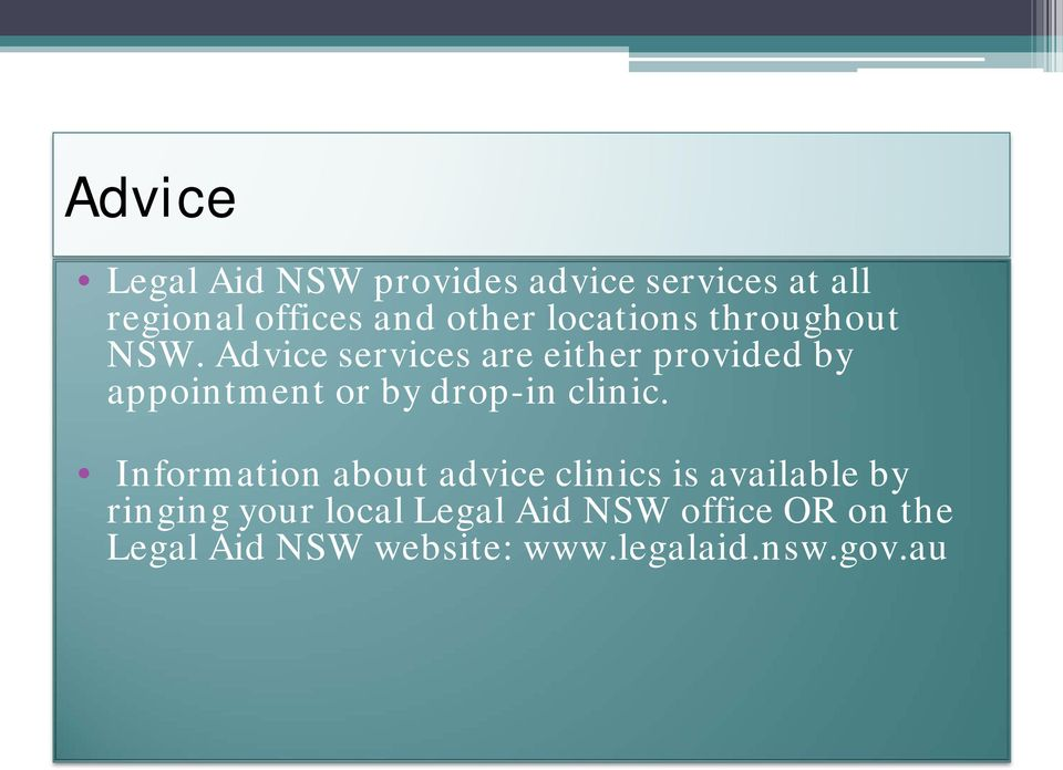 Advice services are either provided by appointment or by drop-in clinic.