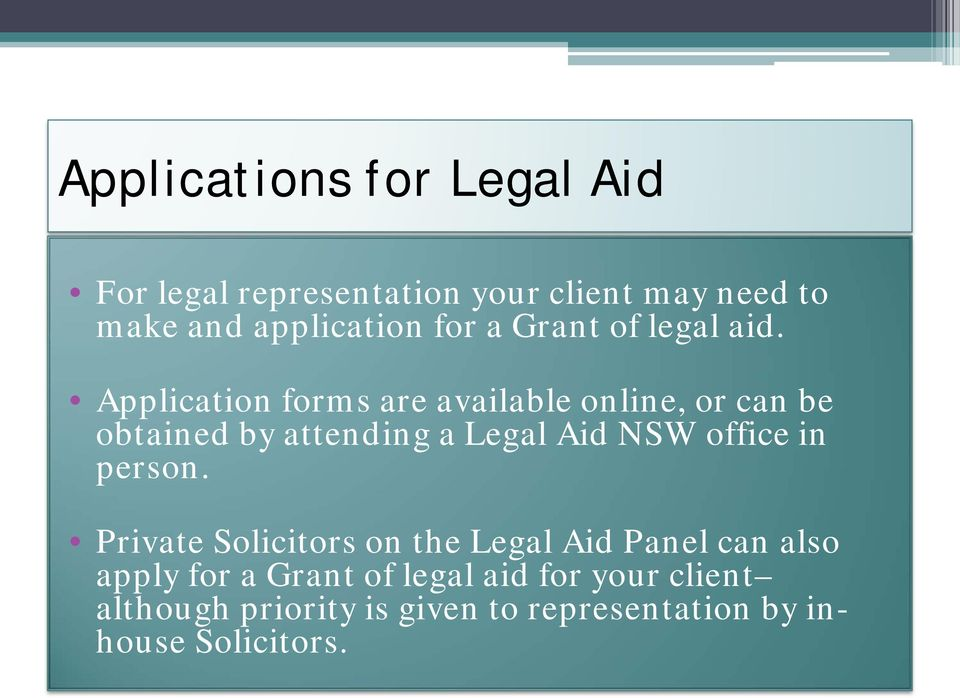 Application forms are available online, or can be obtained by attending a Legal Aid NSW office in
