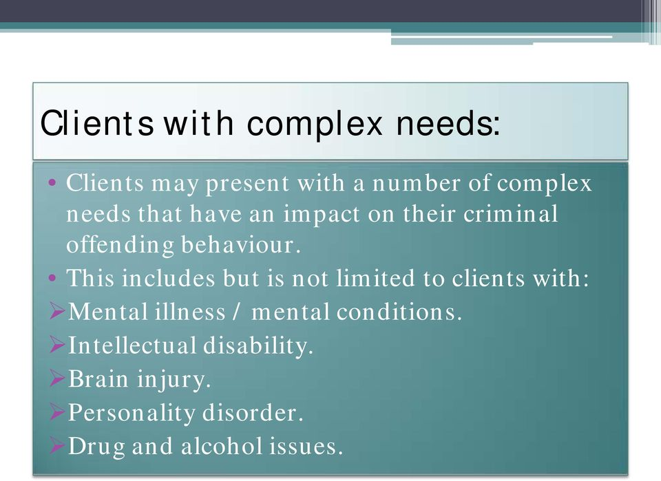 This includes but is not limited to clients with: Mental illness / mental