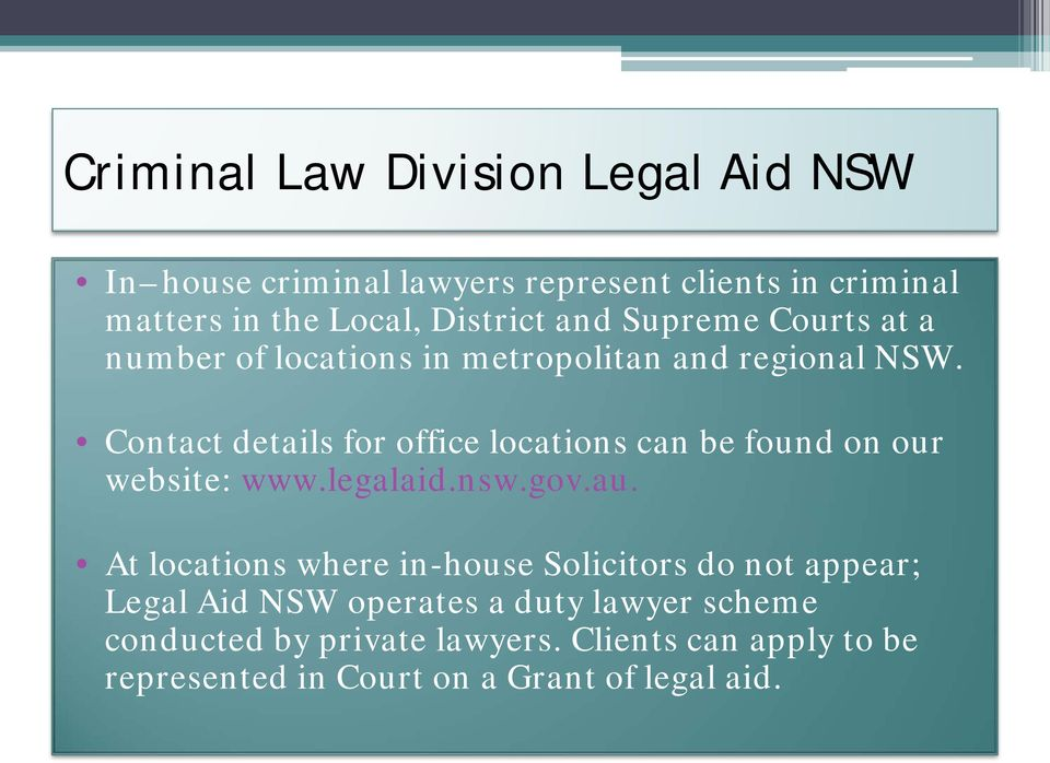 Contact details for office locations can be found on our website: www.legalaid.nsw.gov.au.