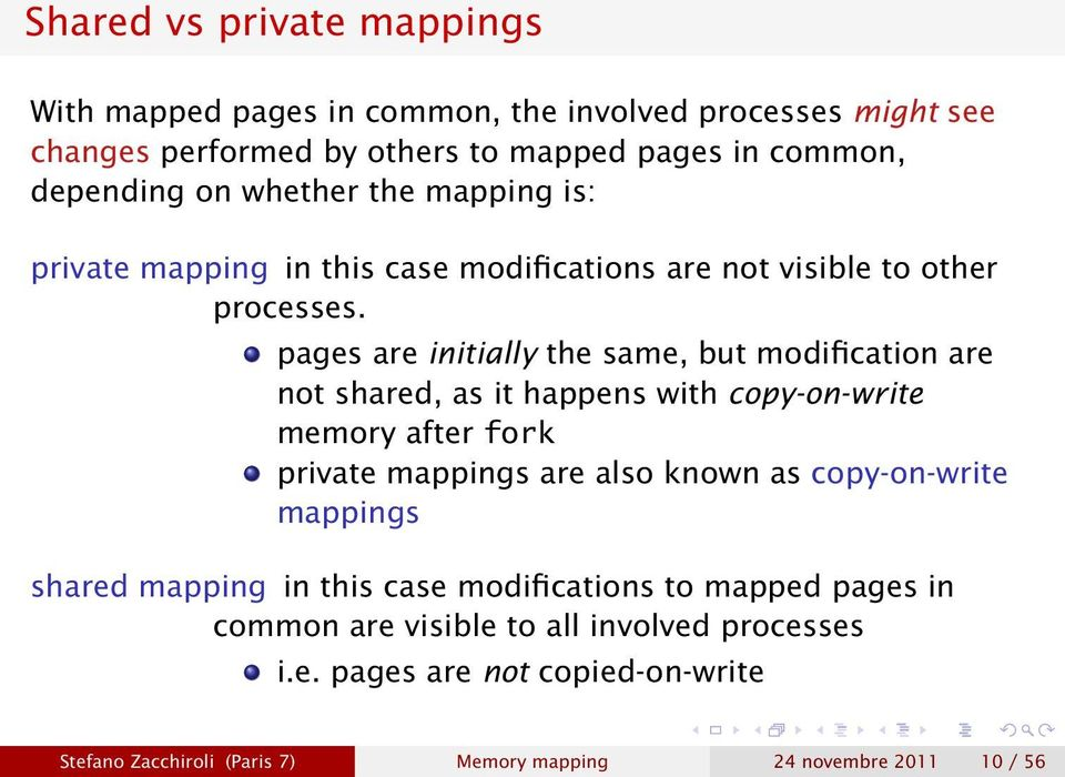 pages are initially the same, but modification are not shared, as it happens with copy-on-write memory after fork private mappings are also known as
