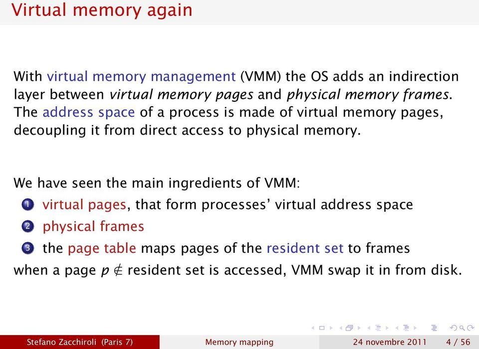 We have seen the main ingredients of VMM: 1 virtual pages, that form processes virtual address space 2 physical frames 3 the page table maps