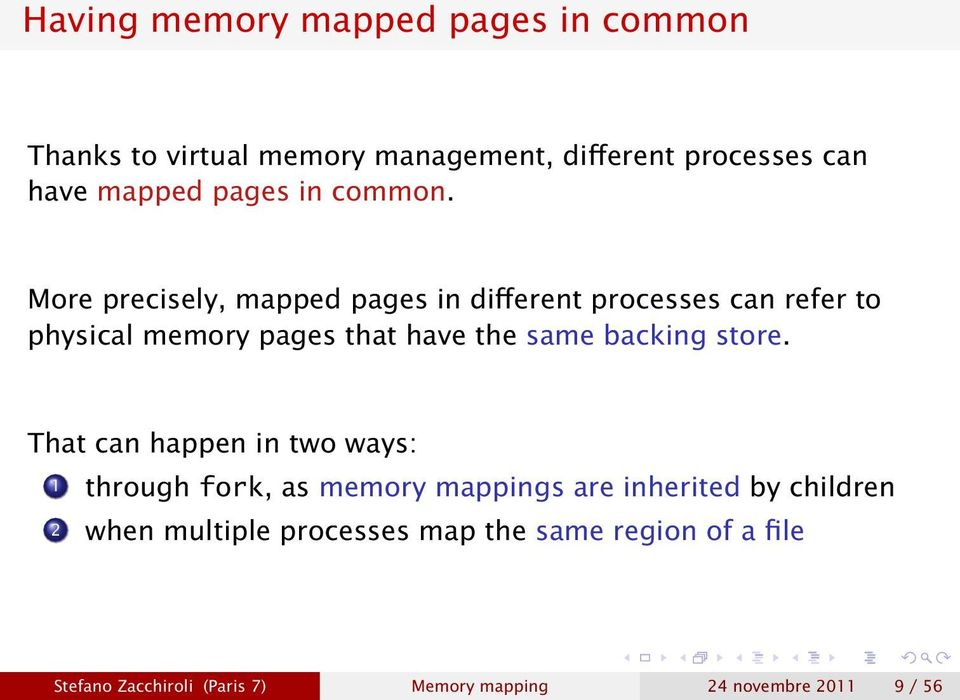 More precisely, mapped pages in different processes can refer to physical memory pages that have the same backing