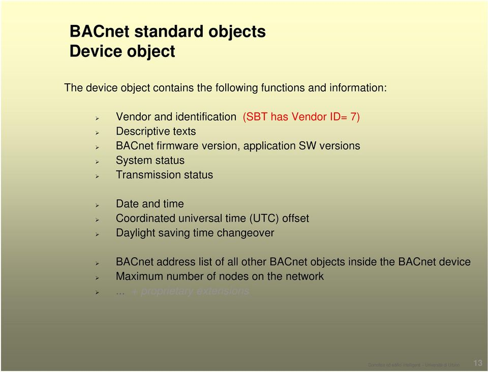 time Coordinated universal time (UTC) offset Daylight saving time changeover BACnet address list of all other BACnet objects inside