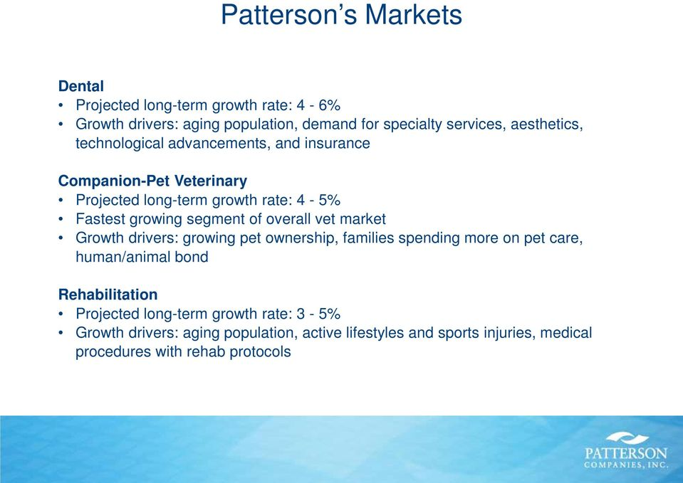 segment of overall vet market Growth drivers: growing pet ownership, families spending more on pet care, human/animal bond Rehabilitation