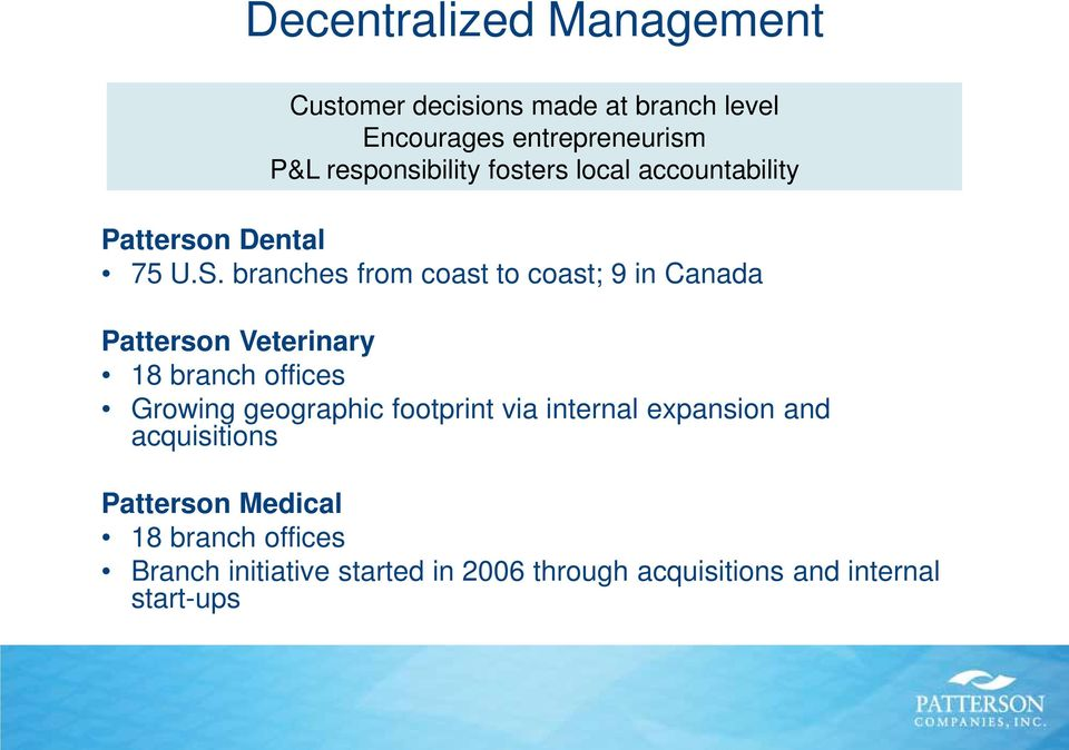 branches from coast to coast; 9 in Canada Patterson Veterinary 18 branch offices Growing geographic
