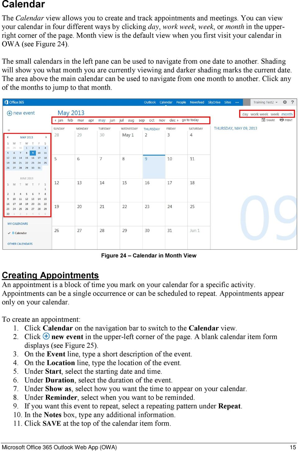 Month view is the default view when you first visit your calendar in OWA (see Figure 24). The small calendars in the left pane can be used to navigate from one date to another.