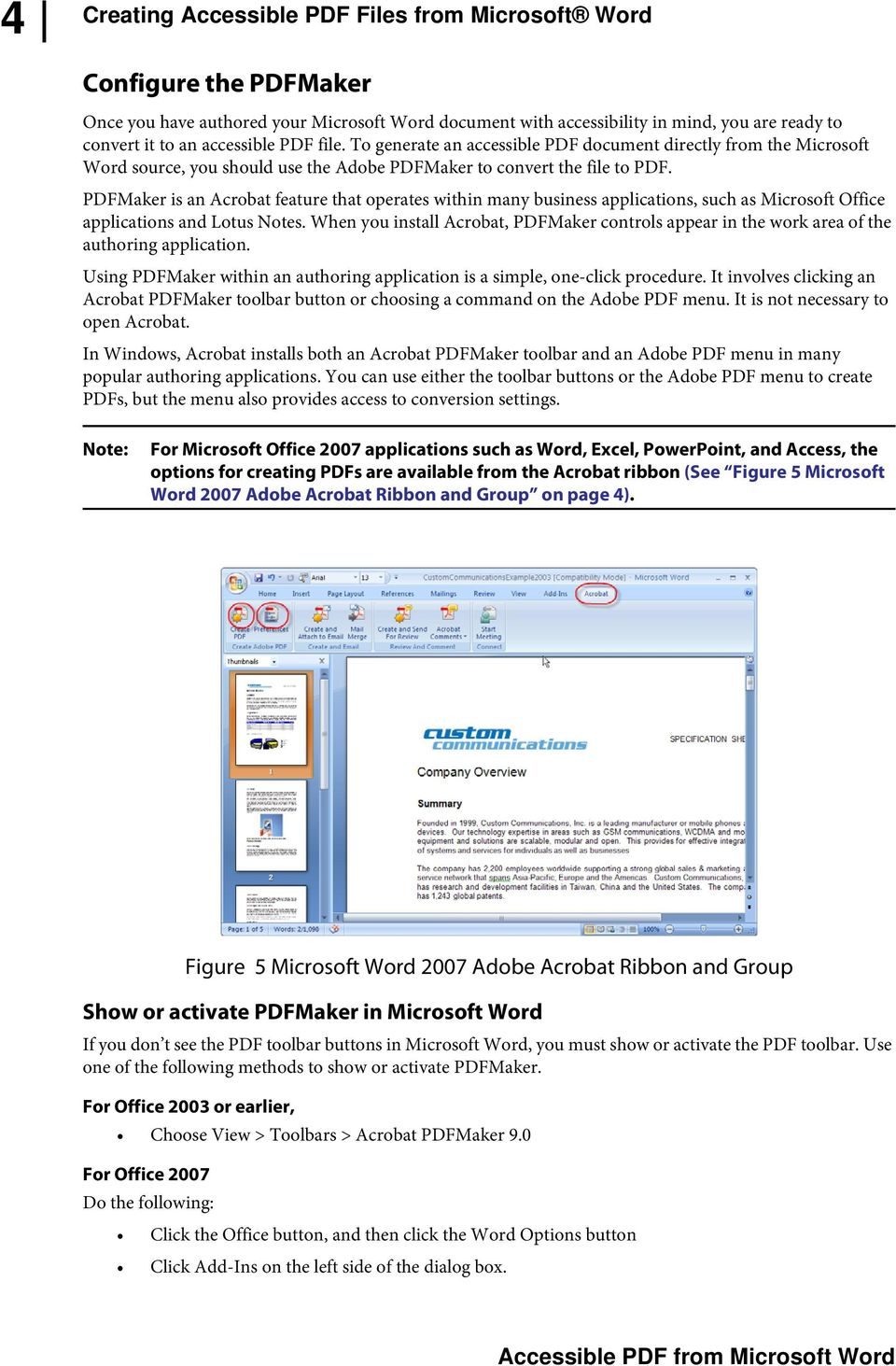 PDFMaker is an Acrobat feature that operates within many business applications, such as Microsoft Office applications and Lotus Notes.